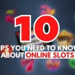 10 Tips You Need To Know About Online Slots