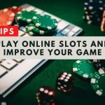 Play Online Slots And Improve Your Game